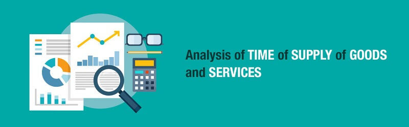Analysis of Time of Supply of Goods and Services