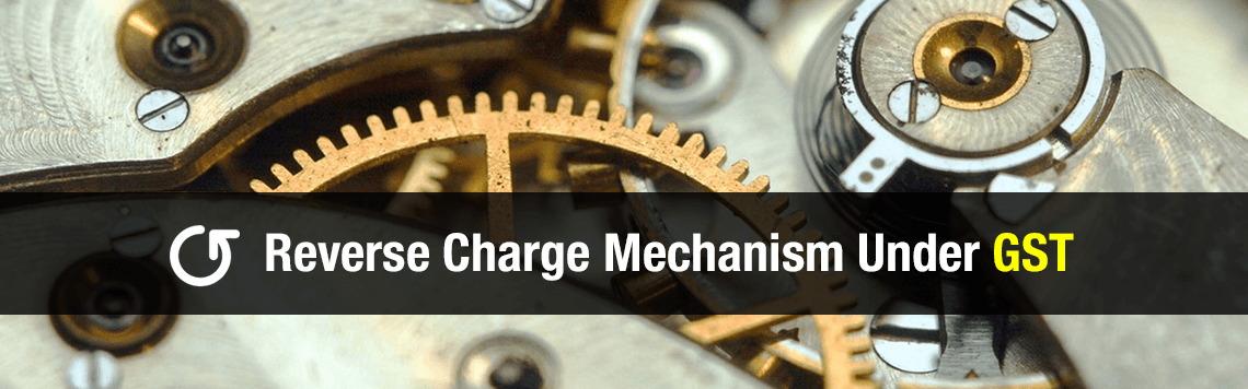 Analysis of Reverse Charge Mechanism Under GST