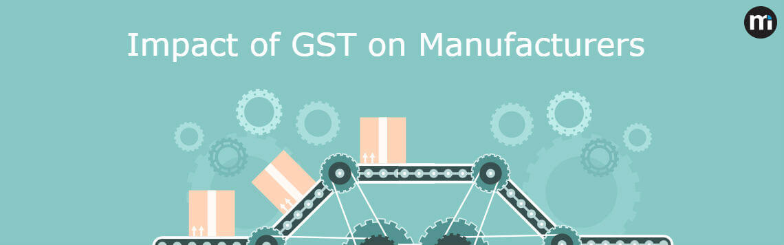 Impact of GST on Manufacturers