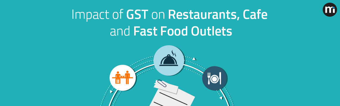 Impact of GST on Restaurants, Cafes and Fast-food outlets