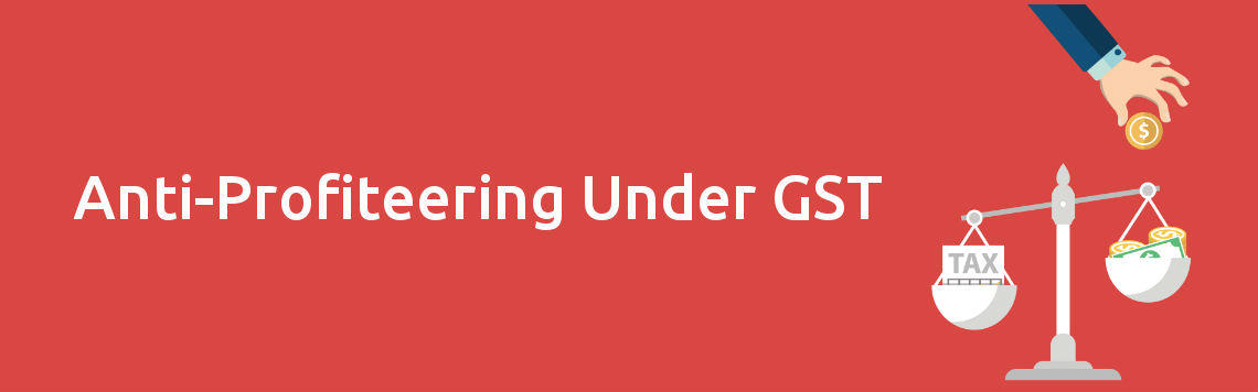 Anti-Profiteering Under GST: Meaning, Authority and Issues