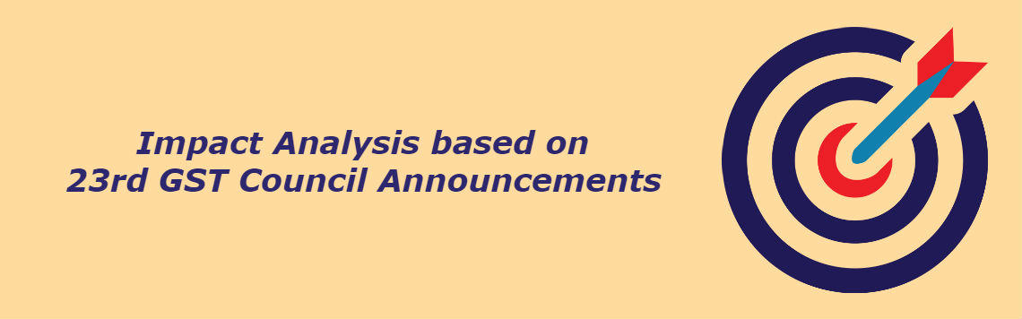 Impact Analysis – Changes based on 23rd GST Council Announcements