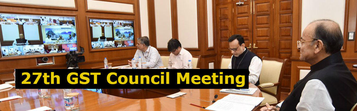 27th GST Council Meeting – Latest GST Updates