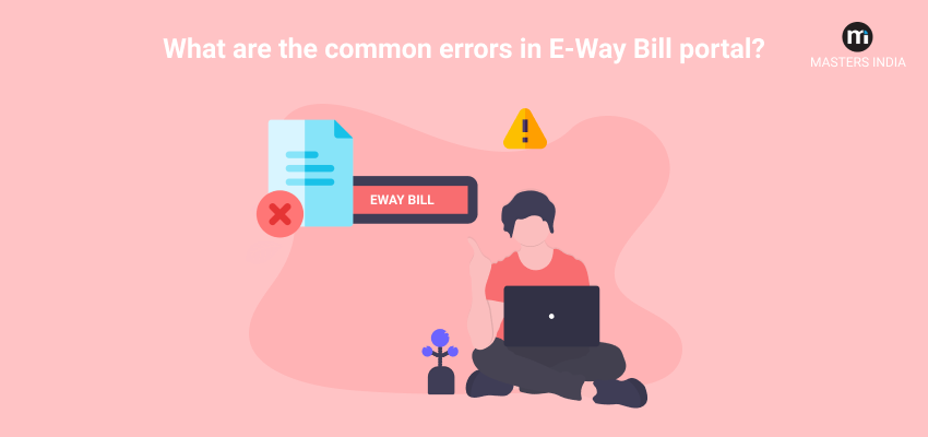 Common Errors in E-Way Bill Portal