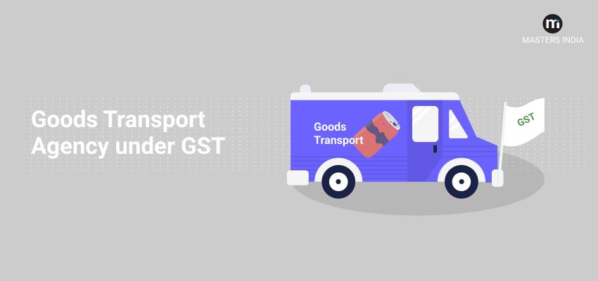 Goods Transport Agency under GST