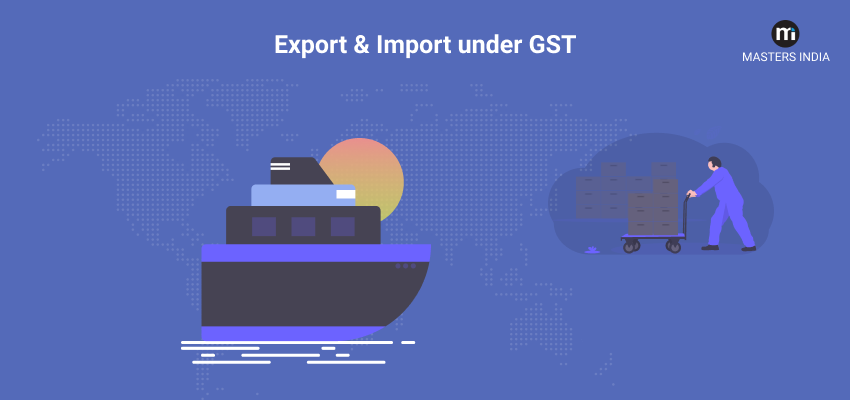 Export and Import under GST