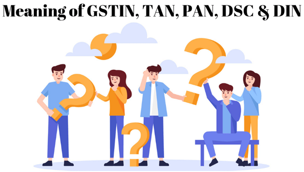 GSTIN, TAN, PAN, DSC and DIN