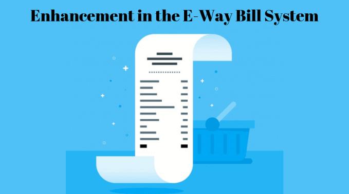 E-Way Bill System Enhancement